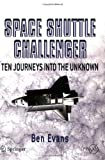 Space Shuttle Challenger : Ten Journeys into the Unknown, Evans, Ben, 0387463550