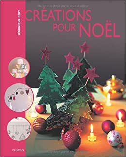 Creation Pour Noel CREATIONS POUR NOEL (CREA PASSION) (French Edition): Méry