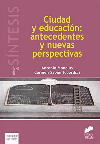 Descargar Libro Ciudad Y Educación: Antedecentes Y Nuevas Perspectivas Antonio/sabán, Carmen  (coordinadores) Monclús