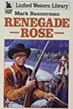 Renegade Rose, Mark Bannerman, 0708956823