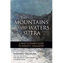 "The Mountains and Waters Sutra: A Practitioner's Guide to Dogen's ""Sansuikyo"""