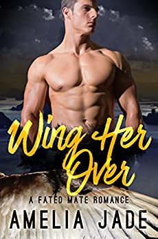Wing Her Over: A Fated Mate Romance by [Jade, Amelia]