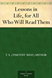 Lessons in Life, for All Who Will Read Them (English Edition)