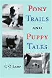 Pony Trails and Puppy Tales, C. Lamp, 059533931X