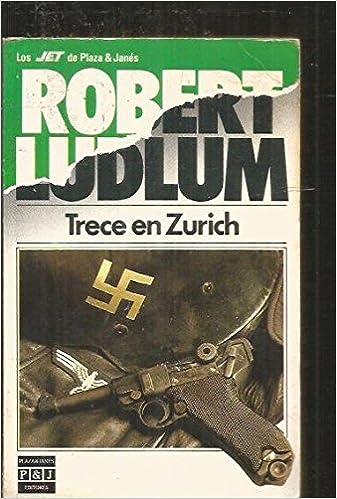 Amazon com: Trece en Zurich (9788401499258): Robert Ludlum