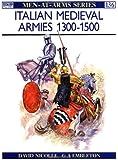 Italian Medieval Armies 1300-1500 (Men-at-Arms, Band 136)