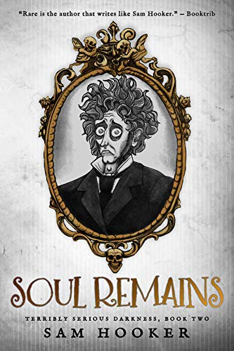 Soul Remains (Terribly Serious Darkness) by [Hooker, Sam]