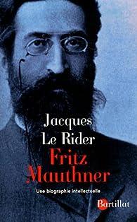 Fritz Mauthner, scepticisme linguistique et modernité : Une biographie intellectuelle par Jacques Le Rider
