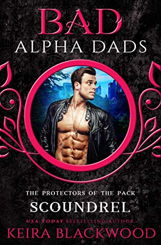 Scoundrel: A Bad Alpha Dads Shifter MC Romance (The Protectors of the Pack Book 5)