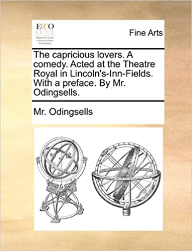 The Capricious Lovers A Comedy Acted At Theatre Royal In Lincolns Inn Fields With Preface By Mr Odingsells Paperback June 9 2010