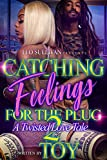 Catching Feelings for the Plug 2: A Twisted Love Tale