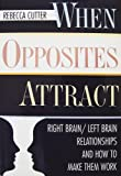 img - for When Opposites Attract: Right Brain/Left Brain Relationships and How to Make Them Work book / textbook / text book