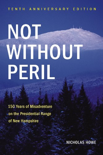- Not Without Peril, Tenth Anniversary Edition: 150 Years of Misadventure on the Presidential Range of New Hampshire