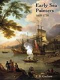 Early Sea Painters, 1660-1730, F. B. Cockett, 1851492305