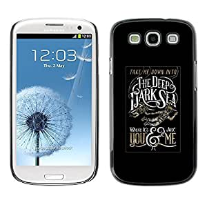 Colorful Printed Hard Protective Back Case Cover Shell Skin for SAMSUNG Galaxy S3 III / i9300 / i747 ( Deep Dark Sea Black Poster Text )