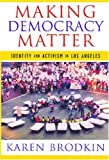 Making Democracy Matter: Identity and Activism in Los Angeles, Karen Brodkin, 0813539803
