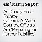 As Deadly Fires Ravage California's Wine Country, Officials Are 'Preparing for Further Fatalities' | Cara Strickland,Scott Wilson,Breena Kerr,Kristine Phillips