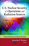 U. S. Nuclear Security of Operations and Radiation Sources, Jonathan P. Ransen, 1621004945