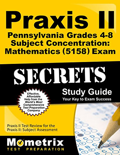 Praxis II Pennsylvania Grades 4-8 Subject Concentration: Mathematics (5158) Exam Secrets Study Guide: Praxis II Test Review for the Praxis II: Subject Assessments (Secrets (Mometrix))