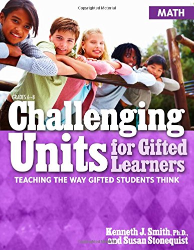 Challenging Units for Gifted Learners: Teaching the Way Gifted Students Think - Math