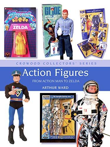 Action Figures: From Action Man to Zelda (Crowood Collectors