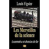 Les Merveilles de la science/Locomotive et chemins de fer (French Edition)