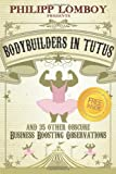 Bodybuilders in Tutus: and 35 Other Obscure Business-Boosting Observations