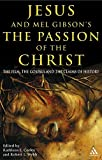 Jesus and Mel Gibson s Passion of the Christ: The Film, the Gospels and the Claims of History