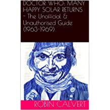 Doctor Who: Many Happy Solar Returns (The Unauthorised & Unofficial Guide, 1963-1969)