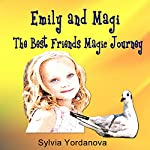 Emily and Magi: The Best Friends Magic Journey | Sylvia Yordanova