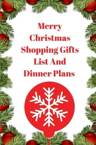 Merry Christmas Shopping Gifts List and Dinner Plans: Make A List, Check It Twice and Keep Handy Through the Season