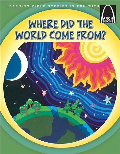 Read Online Where Did the World Come From? (Arch Books Bible Stories) PDF