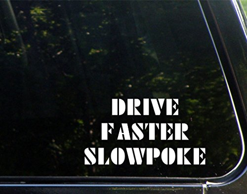 Drive Faster Slowpoke - 7