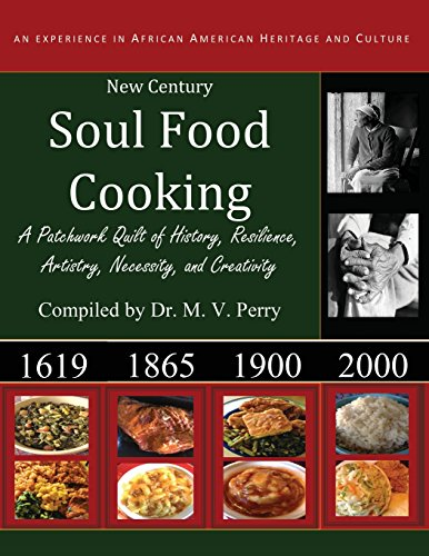 New Century Soul Food Cooking: An Experience in African America Heritage and Culture by Dr M V Perry
