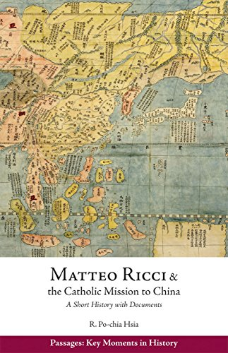 (Matteo Ricci and the Catholic Mission to China, 1583-1610: A Short History with Documents (Passages: Key Moments in History))