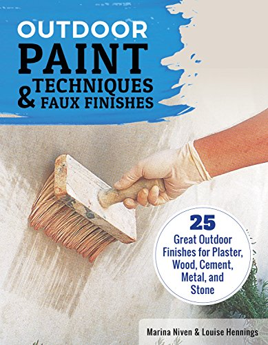 Outdoor Paint Techniques and Faux Finishes, Revised Edition: 25 Great Outdoor Finishes for Plaster, Wood, Cement, Metal, and Stone (Creative Homeowner) Step-by-Step Projects for Exterior (Exterior Paint Finishes)