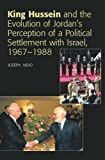 King Hussein and the Evolution of Jordan's Perception of a Political Settlement with Israel, 1967-1988, Joseph Nevo, 1845191471