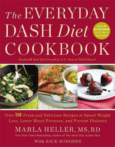 The Everyday DASH Diet Cookbook: Over 150 Fresh and Delicious Recipes to Speed Weight Loss, Lower Blood Pressure, and Prevent Diabetes (A DASH Diet Book) by Marla Heller
