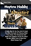 Playtime Hobby Model Trains For Dads & Sons: A Hobby Book On Toy Train Sets To Guide The Model Railroader On Choosing Model Train Scales, Train ... Trains To Build Your Model Railway Track