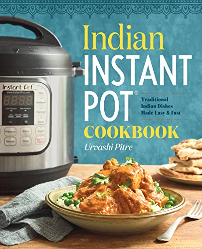 Indian Instant Pot® Cookbook: Traditional Indian Dishes Made Easy and Fast by Urvashi Pitre