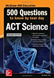 500 ACT Science Questions to Know by Test Day, Second Edition (Mcgraw Hill's 500 Questions to Know by Test Day)