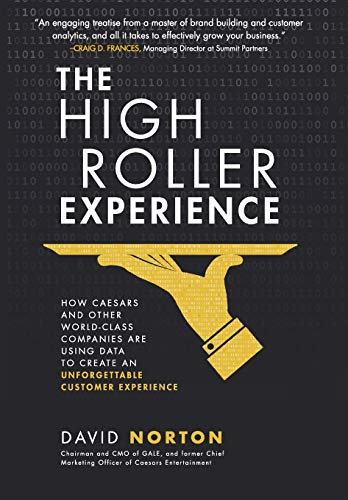 The High Roller Experience: How Caesars and Other World-Class Companies Are Using Data to Create an Unforgettable Customer Experience (Best Scenes From Casino)