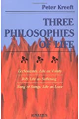 Three Philosophies of Life: Ecclesiastes--Life as Vanity, Job--Life as Suffering, Song of Songs--Life as Love Paperback