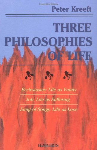 (Three Philosophies of Life: Ecclesiastes--Life as Vanity, Job--Life as Suffering, Song of Songs--Life as)