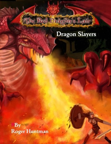 Red Dragons Lair: Dragon Slayers: Beginners Adventure for Red Dragons Lair RPG (Volume 2) (Roger Huntman)