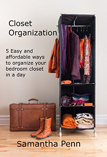 Closet Organization: 5 Easy and Affordable Steps to Organize Your Bedroom Closet in a Day