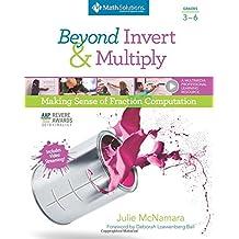 Beyond Invert and Multiply, Grades 3-6: Making Sense of Fraction Computation