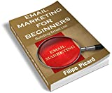EMAIL MARKETING: BUILDING A EMAIL LIST (FOR BEGINNERS): HOW TO WRITE THE PERFECT MARKETING E-MAIL,E-MAIL DESIGN LIST BUILDING,AUTORESPONDERS,eMAIL MARKETING CAMPAIGNS