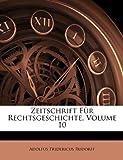 Zeitschrift Für Rechtsgeschichte, Volume 10, Adolfus Fridericus Rudorff, 1144199468