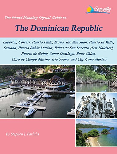 The Island Hopping Digital Guide To The Dominican Republic: Including: Luperón, Cofresi (Ocean World Marina), Puerto Plata, Sosúa, Rio San Juan, and Much More